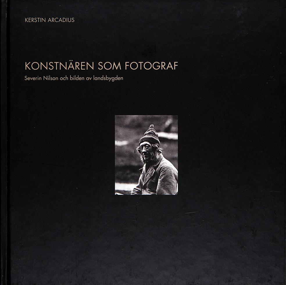 Konstnären som fotograf. Severin Nilsson och bilden av landsbygden (2007) av Kerstin Arcadius.